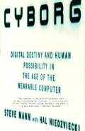 Cyborg Digital Destiny and Human Possibility in the Age of the Wearable Computer