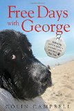 Free Days with George : Learning Life's Little Lessons from One Very Big Dog