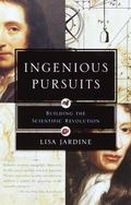 Ingenious Pursuits Building the Scientific Revolution