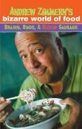 Andrew Zimmern's Bizarre World of Food : Brains, Bugs, and Blood Sausage