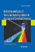 Ischemia and Loss of Vascular Autoregulation in Ocular and Cerebral Diseases: A New Perspective