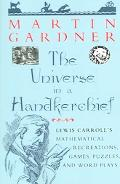 Universe in a Handkerchief Lewis Carroll's Mathematical Recreations, Games, Puzzles, And Wor...