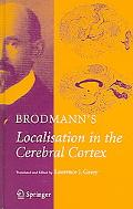 Brodmann's Localisation in the Cerebral Cortex  The Principles of Comparative Localisation i...