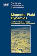 Magneto-fluid Dynamics Fundamentals and Case Studies of Natural Phenomena
