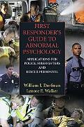 First Reponder's Guide to Adnormal Psychology Applications for Police, Firefighters And Resc...