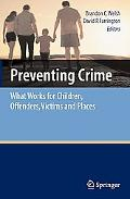 Preventing Crime What Works for Children, Offenders, Victims and Places