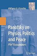 Panofsky on Physics, Politics and Peace Pief Remembers