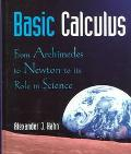 Basic Calculus From Archimedes to Newton to Its Role in Science