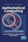 Mathematical Computing An Introduction to Programming Using Maple