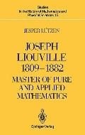 Joseph Liouville, 1809-1882 Master of Pure and Applied Mathematics