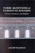 Three Questions of Formative Judaism History, Literature, and Religion