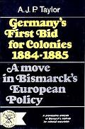 Germany's First Bid for Colonies, 1884-1885; A Move in Bismarck's European Policy,