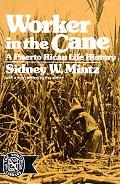 Worker in the Cane A Puerto Rican Life History