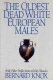 The Oldest Dead White European Males and Other Reflections on the Classics: And Other Reflec...