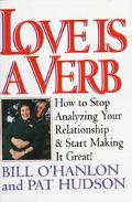 Love Is a Verb How to Stop Analyzing Your Relationship and Start Making It Great !