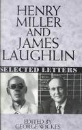 Henry Miller and James Laughlin Selected Letters
