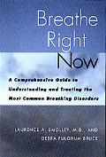 Breathe Right Now A Comprehensive Guide to Understanding and Treating the Most Common Breath...