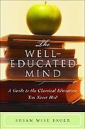 Well-Educated Mind A Guide to the Classical Education You Never Had