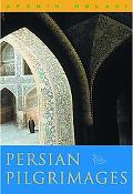 Persian Pilgrimages Journeys Across Iran