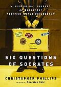 Six Questions of Socrates A Modern-Day Journey of Discovery Through World Philosophy
