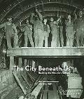 City Beneath Us Building The New York Subway