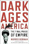 Dark Ages America The Final Phase of Empire