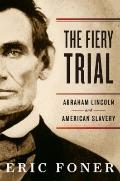 Fiery Trial : Abraham Lincoln and American Slavery