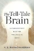 Tell-Tale Brain : A Neuroscientist's Quest for What Makes Us Human