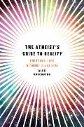 Atheist's Guide to Reality : Enjoying Life Without Illusions