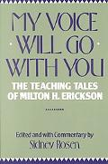 My Voice Will Go With You The Teaching Tales of Milton H. Erickson, M.D.