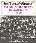 Send Us a Lady Physician Women Doctors in America, 1835-1920