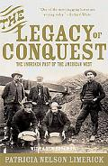 Legacy of Conquest The Unbroken Past of the American West