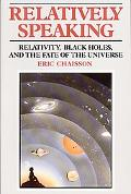 Relatively Speaking Relativity, Black Holes, and the Fate of the Universe