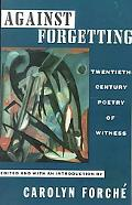 Against Forgetting Twentieth-Century Poetry of Witness