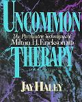 Uncommon Therapy The Psychiatric Techniques of Milton H. Erickson, M.D.