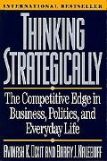 Thinking Strategically The Competitive Edge in Business, Politics, and Everyday Life