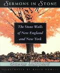 Sermons in Stone The Stone Walls of New England and New York