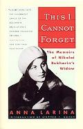 This I Cannot Forget The Memoirs of Nikolai Bukharin's Widow
