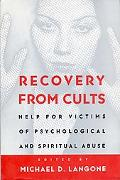 Recovery from Cults Help for Victims of Psychological and Spiritual Abuse