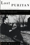 Lost Puritan A Life of Robert Lowell