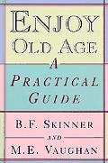 Enjoy Old Age A Practical Guide