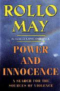 Power and Innocence A Search for the Sources of Violence