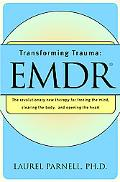 Transforming Trauma Emdr  The Revolutionary New Therapy for Freeing the Mind, Clearing the B...