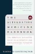 The Alternative Medicine Handbook: The Complete Reference Guide to Alternative and Complemen...