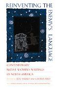 Reinventing the Enemy's Language Contemporary Native American Women's Writings of North America