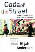 Code of the Street Decency, Violence, and the Moral Life of the Inner City