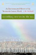 Something New Under the Sun An Environmental History of the Twentieth-Century World
