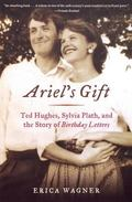 Ariel's Gift Ted Hughes, Sylvia Plath, and the Story of Birthday Letters