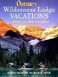 Outside's Wilderness Lodge Vacations More Than 100 Prime Destinations in the U.S., Canada, M...