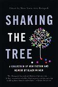 Shaking the Tree A Collection of New Fiction and Memoir by Black Women